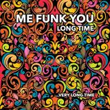 Me Funk You Long Time