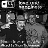 Love And Happiness Presents - Tribute To Masters At Work - Mix & Edit by Shan Tilakumara
