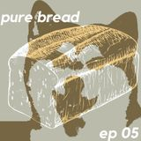 pure bread episode 05