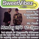 Sweet Vibez Radio June (15-06-2015) - DJ Raggamuffin Whiteman & MC Deeds