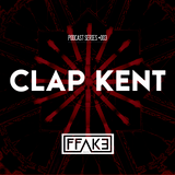 FFAKE PODCAST SERIES #003: CLAP KENT