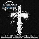 DJ ALEX COUTO GOSPEL MIXTAPE 4 JESUS - MAIO 2018