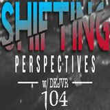 Shifting Perspectives With DKJVR 104 (11.16.17)