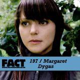 FACT Mix 197: Margaret Dygas