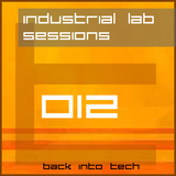Industrial Lab Sessions 012 (Back Into Tech)
