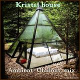 KRISTAL HOUSE - Ambient- Chill- Relax