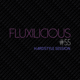 Fluxilicious - Hardstyle Session #55