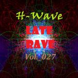 H-Wave Late Rave Vol. 027