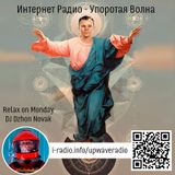 Relax on Monday 25/04/2016 - dj dzhon.novak in uprwaveradio.ru