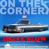 On The Corner Vol 36.0 Drive Slow (Pump Ya Breakz)