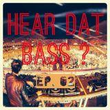 HEAR DAT BASS EP. 02