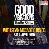 Good Vibrations Radio Show - Sean McCabe & Big Ed - April 2015