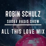 Robin Schulz | All This Love Mix