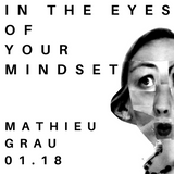 IN THE EYES OF YOUR MINDSET - MATHIEU GRAU - 01.18