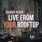 Eusébio Akasa: Live from Your Rooftop