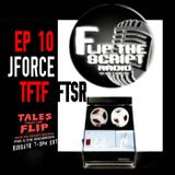Tales from the Flip EP10 || J FORCE ||