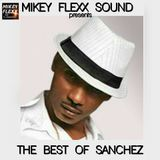 THE BEST OF SANCHEZ MIXED BY MIKEY FLEXX SOUNDS