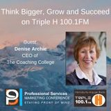 Think Bigger, Grow and Succeed with guest Denise Archie