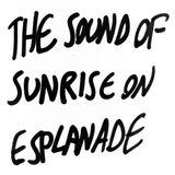 The Sound Of Sunrise On Esplanade