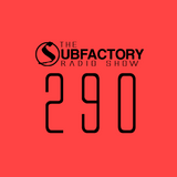 The Subfactory Radio Show #290