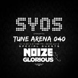 SYOS - TUNE ARENA 040 (Special Guests - NOIZE & GLORIOUS)