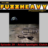 FuzzHeavy Podcast - Episode 29 - Artist Spotlight: Clutch