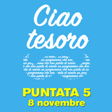 Ciao tesoro - Puntata 5 (8 novembre)
