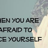 When You Are Afraid To Face Yourself