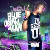 Juicy J - Blue Dream & Lean (Mixed by CWD) 03/03/12