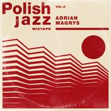 Adrian Magrys - Polish Jazz Mixtape Vol.5