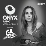 Xenia Ghali - Onyx Radio 009 Gil Glaze Guest Mix