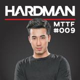HARDMAN - MTTF #009 (Bigroom, Electro, Progressive)