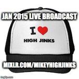 Mikey High Jinks - Jan 2015 - Live Mixlr.com Broadcast