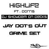 DJ ShowDem | HighLife ft. Dorris - Jay Dot's Out Grime Set
