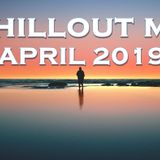 CHILLOUT MIX APRIL 2019
