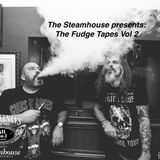 The Steamhouse Presents: The Fudge Tapes Volume 2