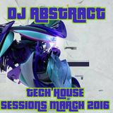 DJ Abstract - Tech House Sessions March 2016