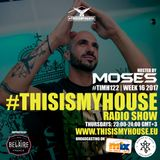 Moses pres. #THISISMYHOUSE - #TIMH122 | W16 | 2017 | This is My House