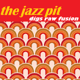 The Jazz Pit Vol.6 : The Jazz Pit digs Raw Fusion