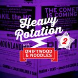 Heavy Rotation no.2 with Driftwood & Noodles