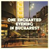 One Enchanted Evening in Bucharest. By Coughy