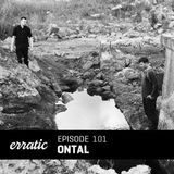 Ontal - Erratic Podcast 101