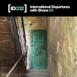 International Departures 332 with Shane 54
