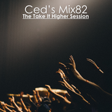 Ced's Mix82 - The Take It Higher Session