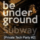 Be Underground [Private Tech Party #2]