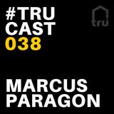 TRUcast 038 - Marcus Paragon