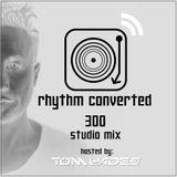 Techno Music | Rhythm Converted Podcast 300 with Tom Hades (Studio Mix)