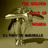 THE GOLDEN VOICE OF WOMEN......DJ PADY DE MARSEILLE