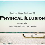 Gentle Vibez Podcast 002: Physical Illusion guest mix