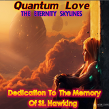 Quantum Love - THE ETERNITY SKYLINES [To Memory Of St. Hawking]